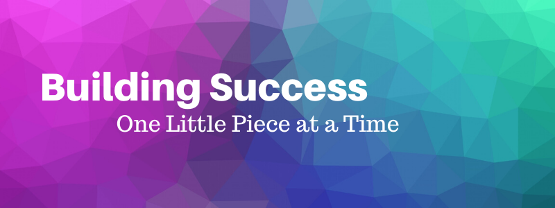 Building Success, One Little Piece at a Time