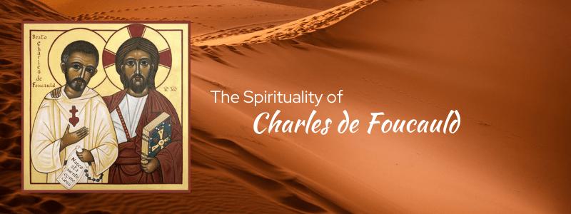 The Spirituality of Charles de Foucauld